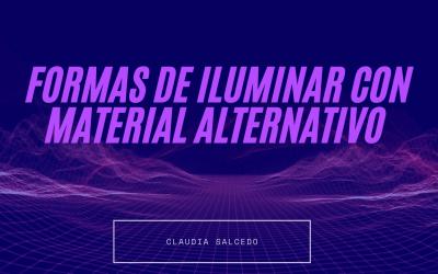 Formas de iluminar con material alternativo